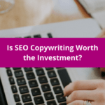 Is SEO Copywriting Worth the Investment?