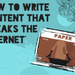 How to Write Content That 'Breaks the Internet'