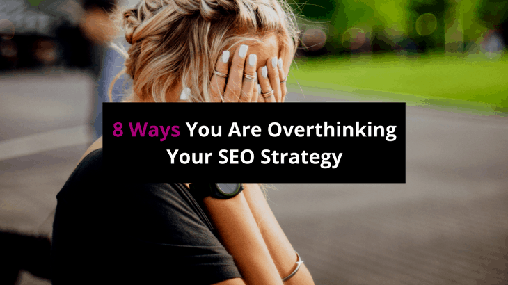 Overthinking Your SEO Strategy
