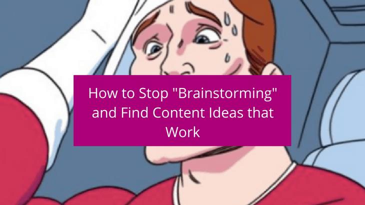 Stop Brainstorming Content Meme