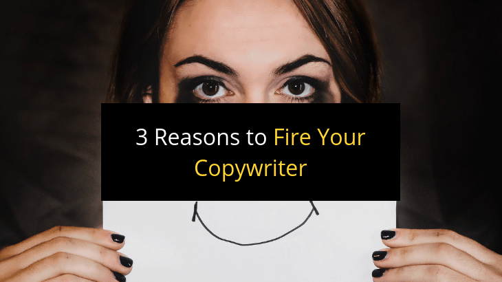 """3 Reasons to Fire Your Copywriter"""