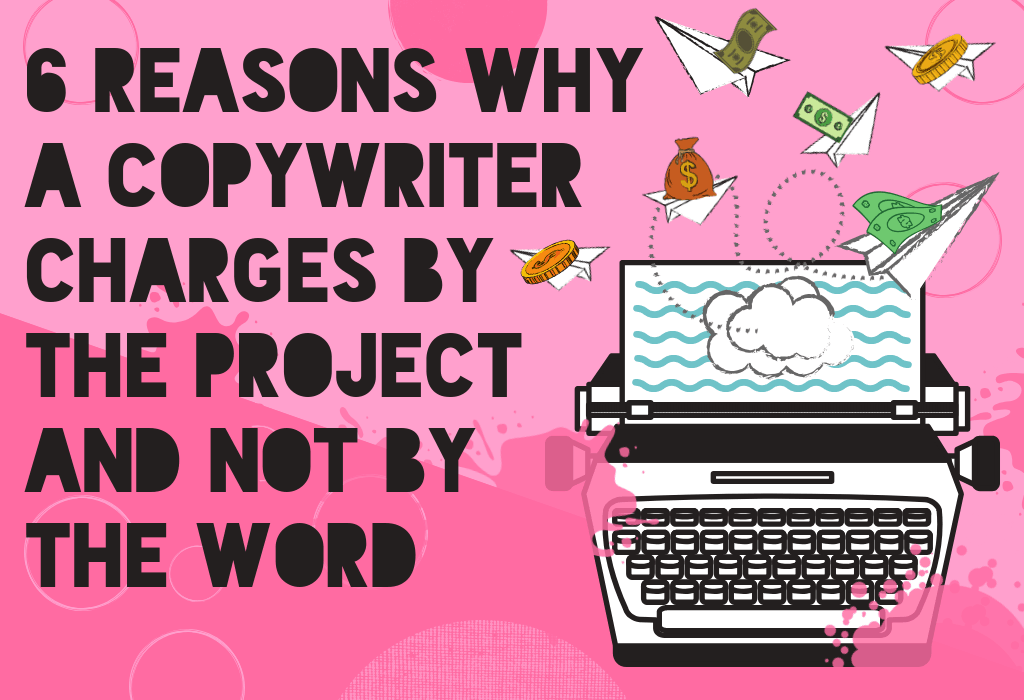 "6 Reasons Why a Copywriter Charges Per Project"" Featured Image"