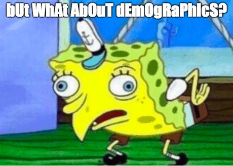 """Spongebob """"bUt WhAt AbOuT dEmOgRaPhIcS?"""" Meme"""