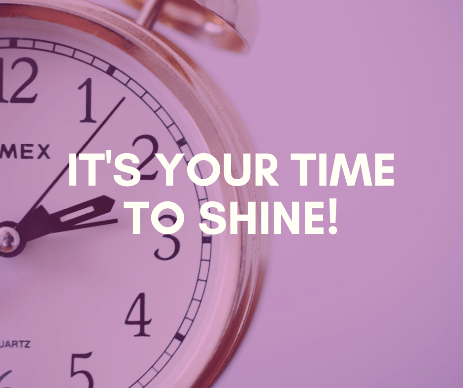 "Clock image with text: ""It's your time to shine!"""