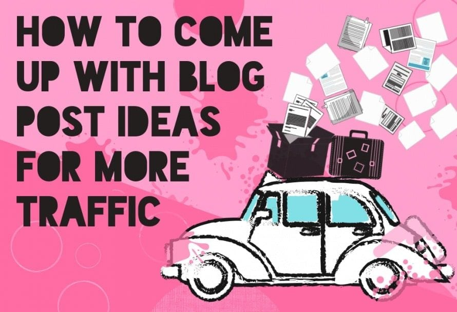 How to come up with blog post ideas for more traffic