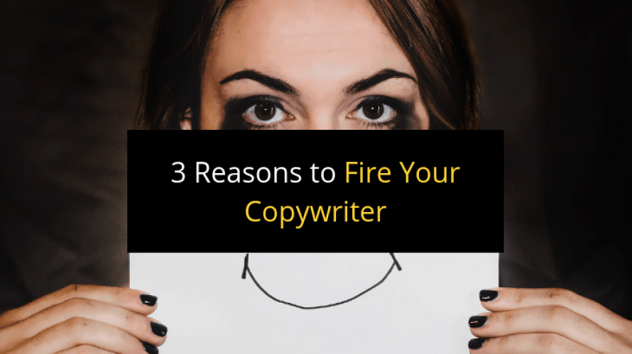3 Reasons to Fire Your Copywriter