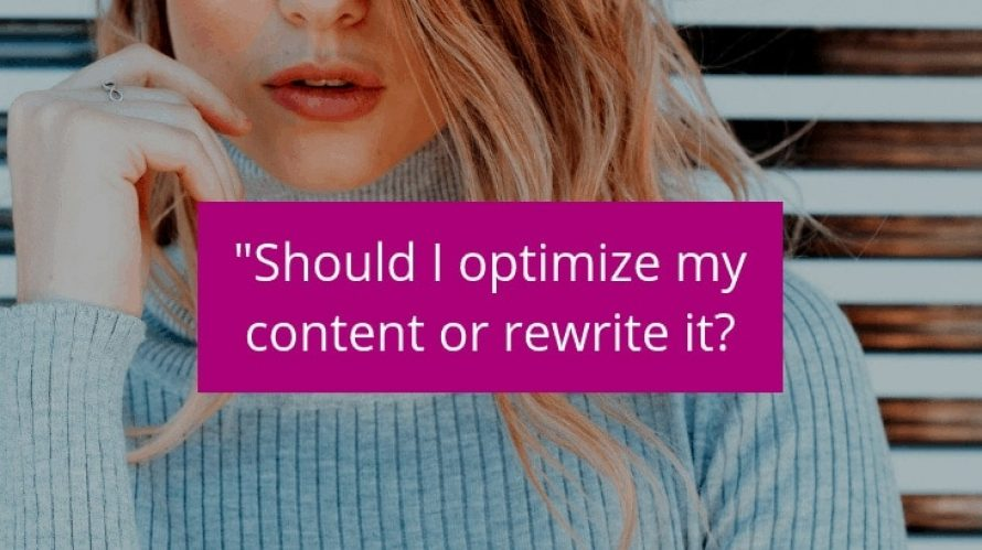Should I optimize my content or rewrite it?